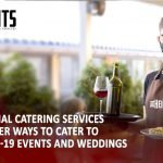 Professional Catering Services Know Better Ways to Cater To Post-COVID-19 Events and Weddings