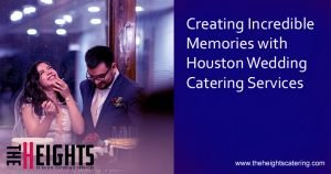 Creating Incredible Memories with Houston Wedding Catering Services