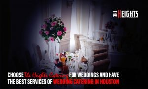 Choose The Heights Catering for weddings and have the best services of Wedding Catering in Houston